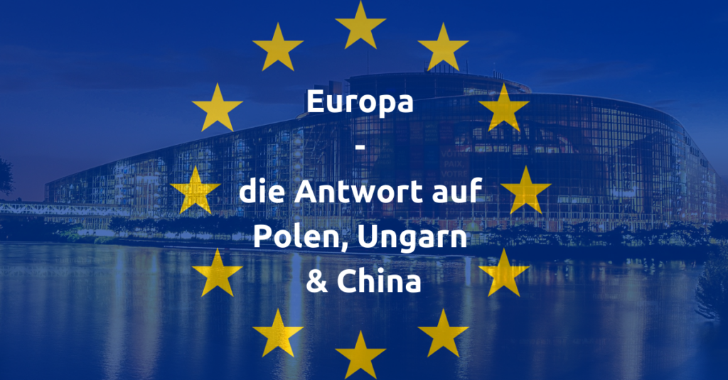 Europa ist die Antwort auf die Blockade Polen und Ungarns, sowie die Politik Chinas